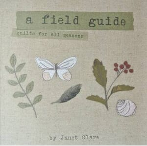A Field Guide Book Quilts For All Seasons By Janet Clare