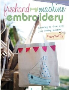 Freehand Machine Embroidery: Learning to Draw with Your Sewing Machine Poppy Treffry